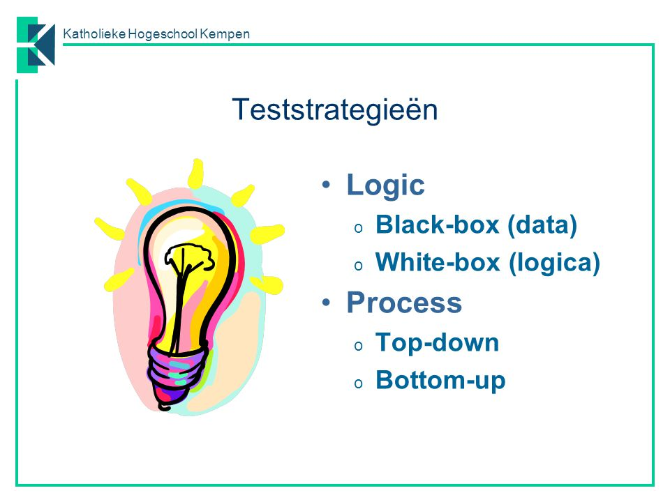 Teststrategieën Logic Process Black-box (data) White-box (logica)