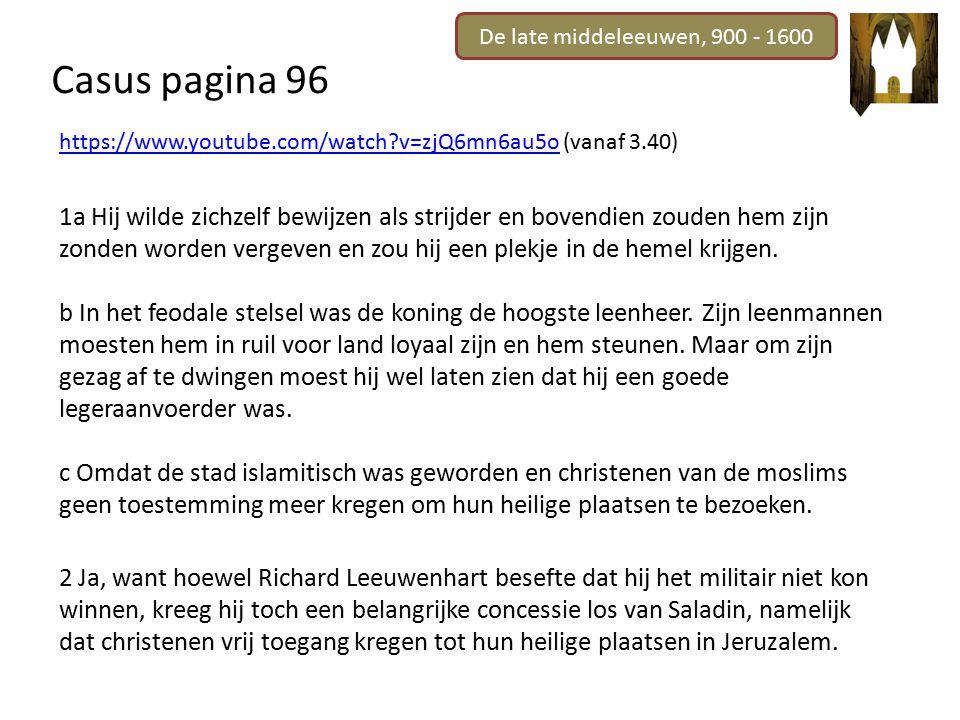 De late middeleeuwen, 900 - 1600 Casus pagina 96. https://www.youtube.com/watch v=zjQ6mn6au5o (vanaf 3.40)