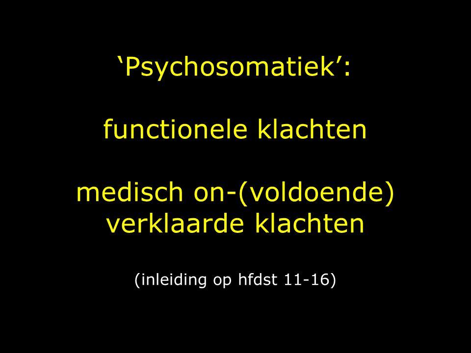 'Psychosomatiek': functionele klachten medisch on-(voldoende) verklaarde klachten (inleiding op hfdst 11-16)