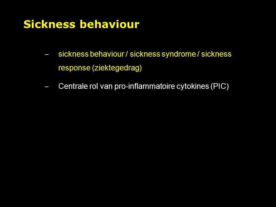 Sickness behaviour sickness behaviour / sickness syndrome / sickness response (ziektegedrag) Centrale rol van pro-inflammatoire cytokines (PIC)