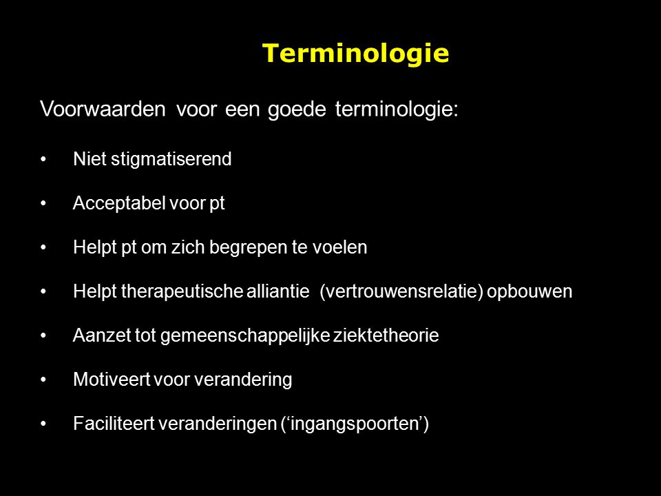 Terminologie Voorwaarden voor een goede terminologie: