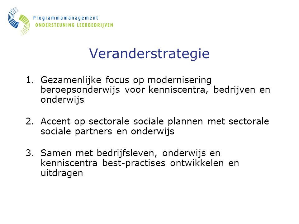 Veranderstrategie Gezamenlijke focus op modernisering beroepsonderwijs voor kenniscentra, bedrijven en onderwijs.