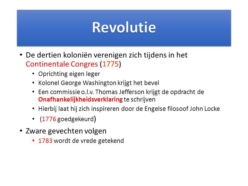Revolutie De dertien koloniën verenigen zich tijdens in het Continentale Congres (1775) Oprichting eigen leger.