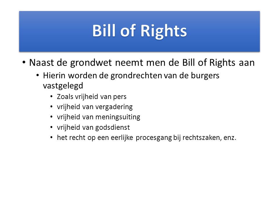 Bill of Rights Naast de grondwet neemt men de Bill of Rights aan