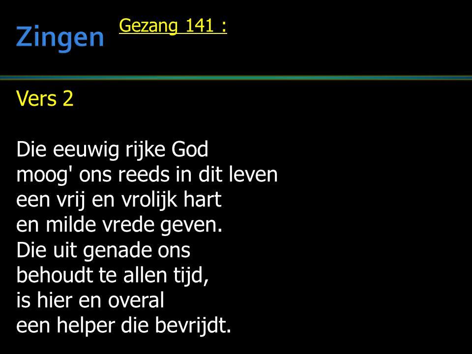 Zingen Vers 2 Die eeuwig rijke God moog ons reeds in dit leven