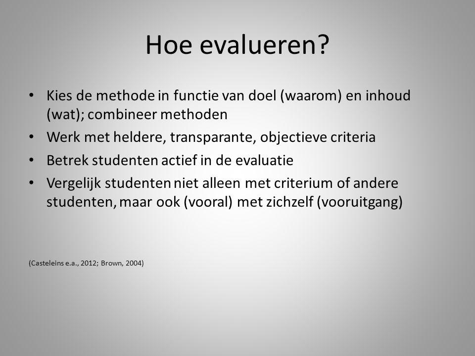 Hoe evalueren Kies de methode in functie van doel (waarom) en inhoud (wat); combineer methoden. Werk met heldere, transparante, objectieve criteria.