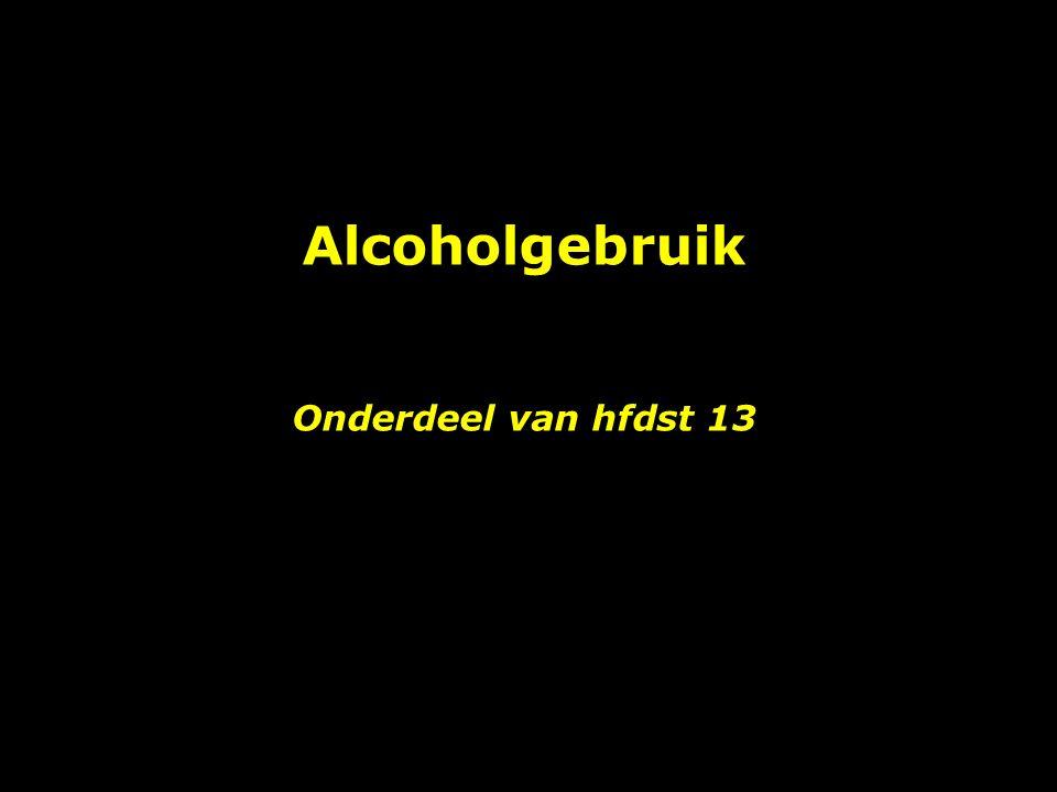 Alcoholgebruik Onderdeel van hfdst 13