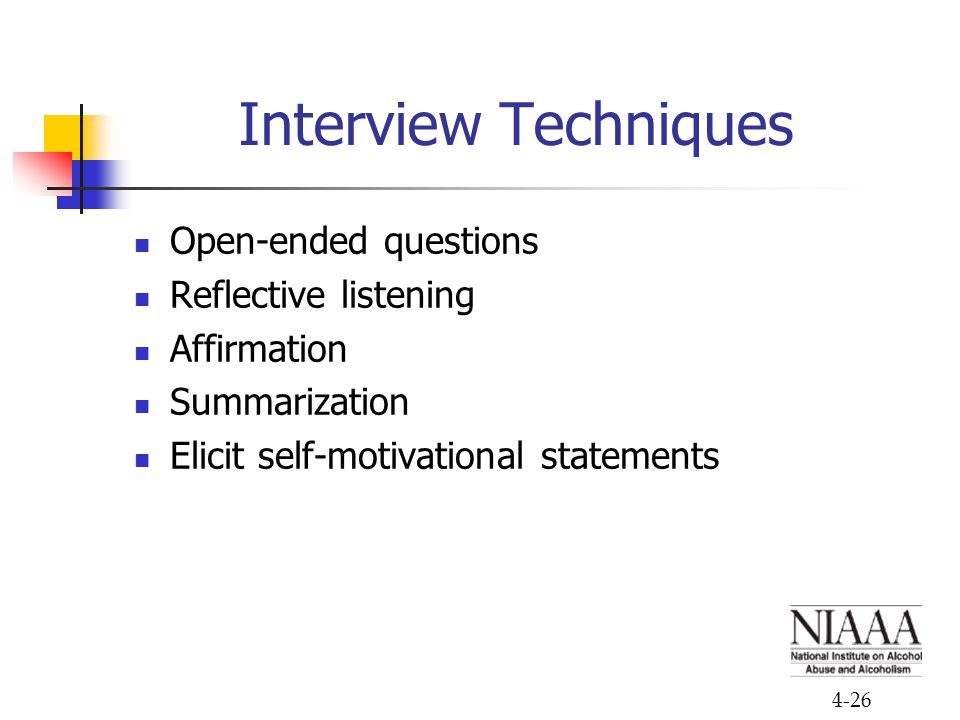 Interview Techniques Open-ended questions Reflective listening