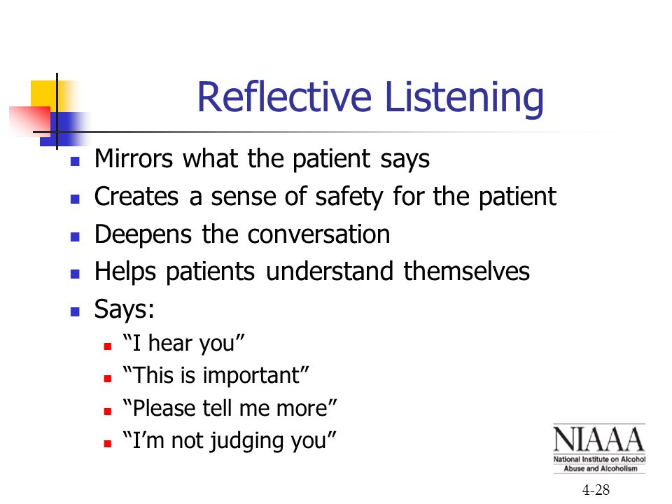 Reflective Listening Mirrors what the patient says