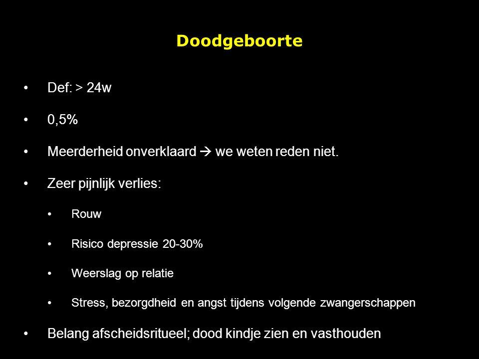 Doodgeboorte Def: > 24w 0,5%