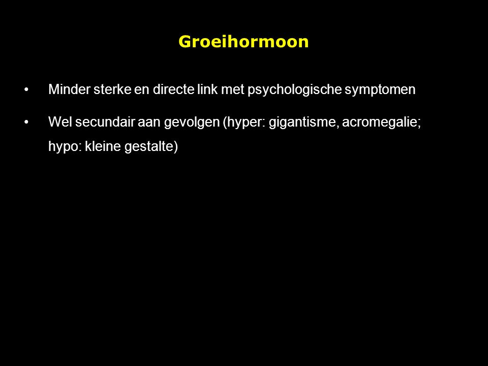 Groeihormoon Minder sterke en directe link met psychologische symptomen.