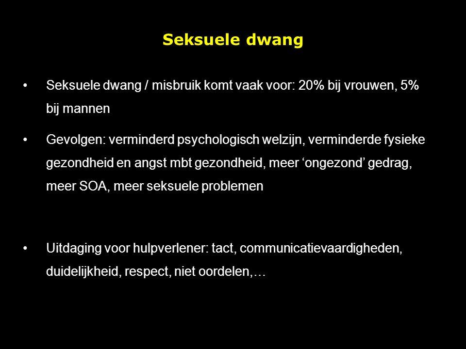 Seksuele dwang Seksuele dwang / misbruik komt vaak voor: 20% bij vrouwen, 5% bij mannen.