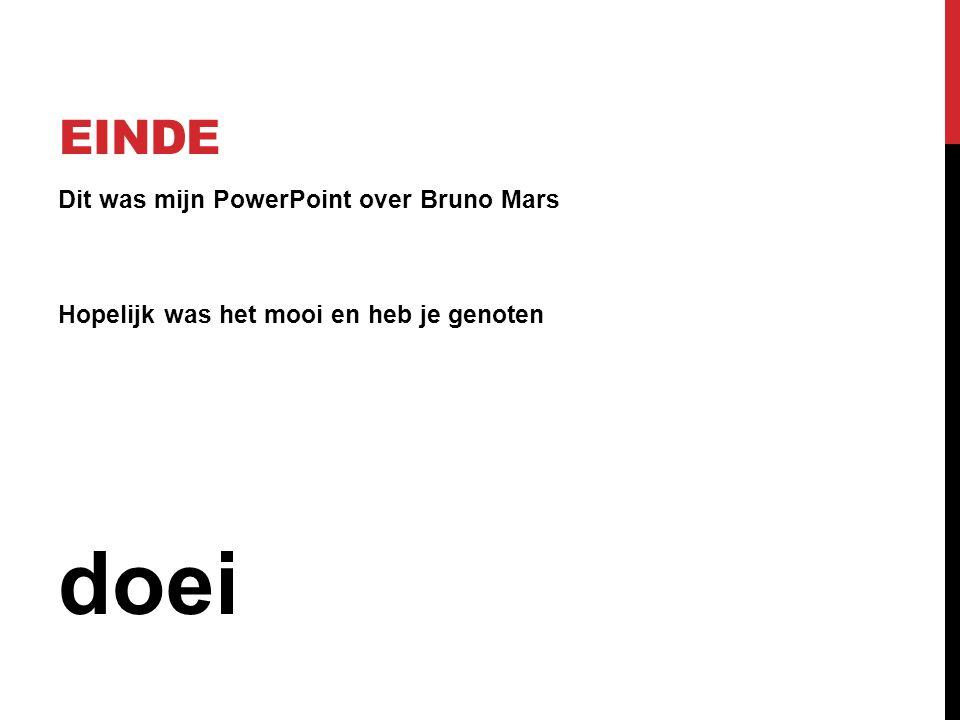 doei Einde Dit was mijn PowerPoint over Bruno Mars