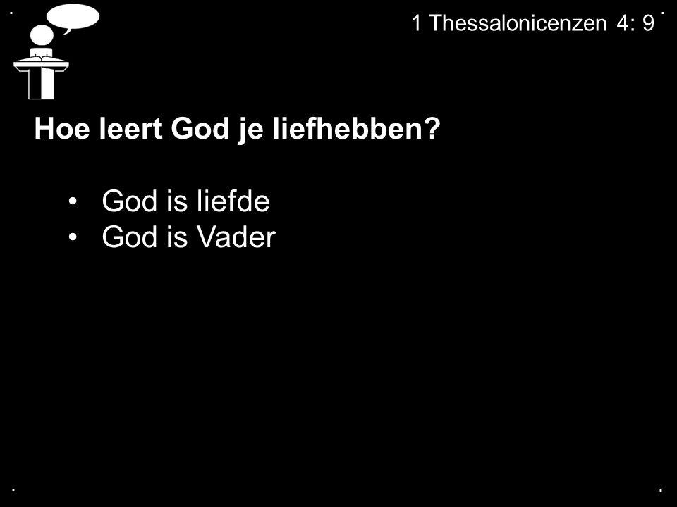 Hoe leert God je liefhebben God is liefde God is Vader