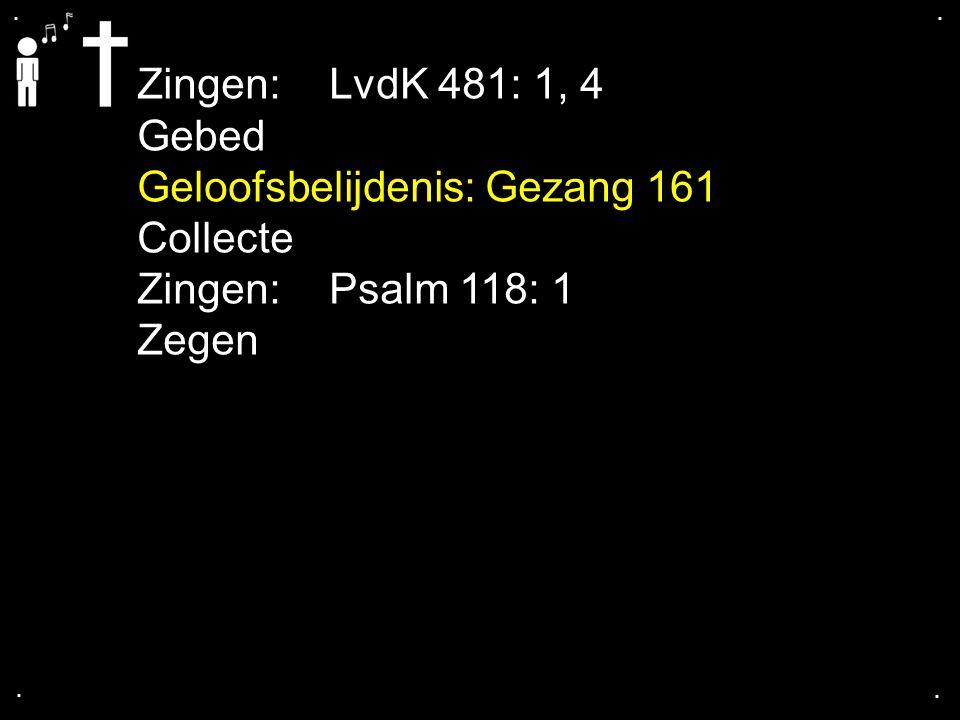 Geloofsbelijdenis: Gezang 161 Collecte Zingen: Psalm 118: 1 Zegen