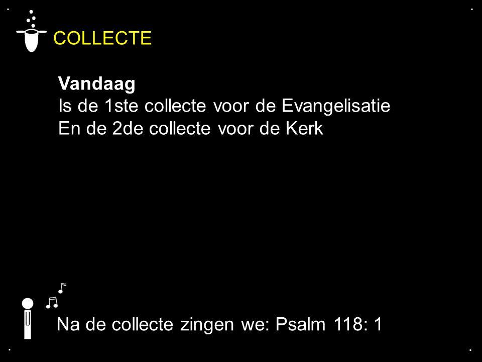 COLLECTE Vandaag Is de 1ste collecte voor de Evangelisatie
