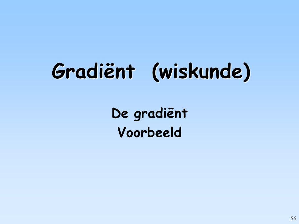 Gradiënt (wiskunde) De gradiënt Voorbeeld