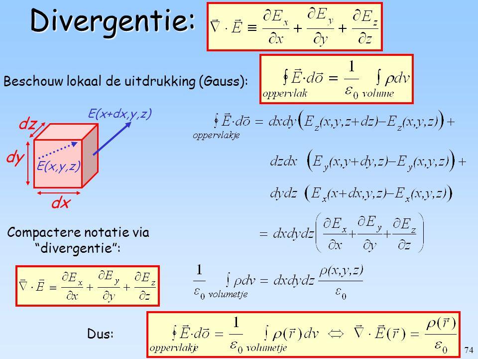 Divergentie: dz dy dx Beschouw lokaal de uitdrukking (Gauss):