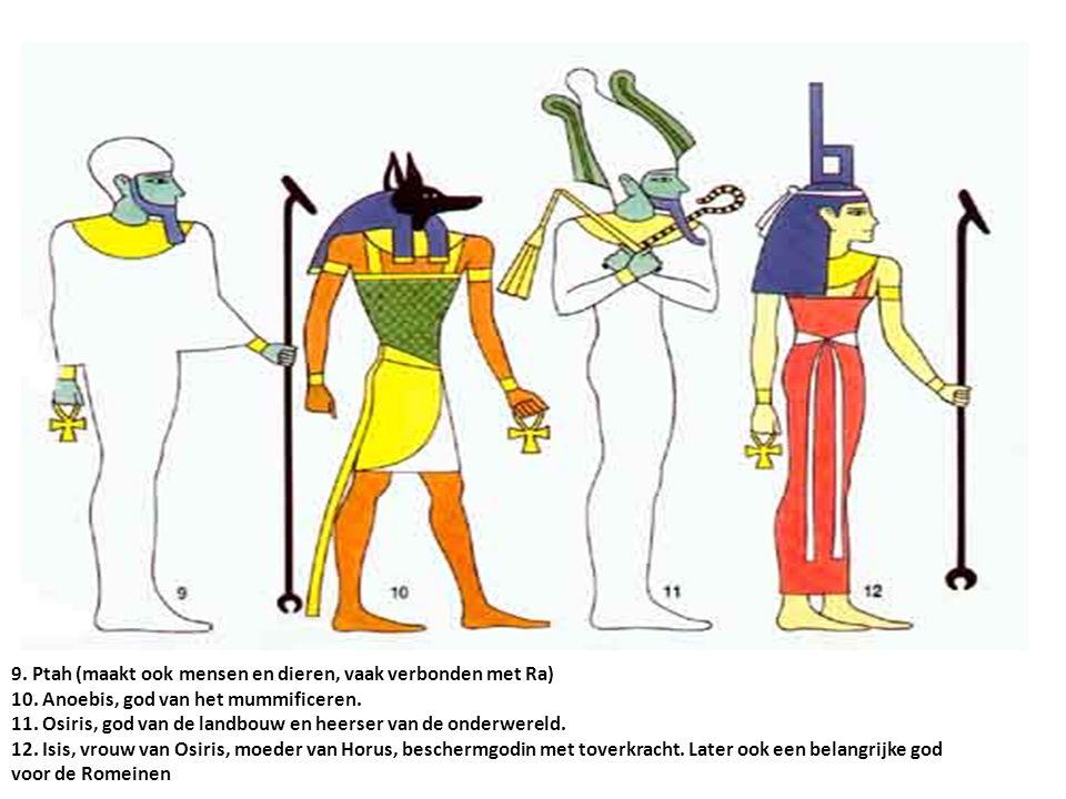 9. Ptah (maakt ook mensen en dieren, vaak verbonden met Ra) 10