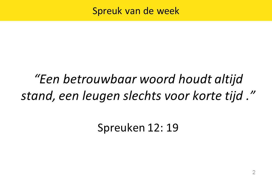Spreuk van de week Een betrouwbaar woord houdt altijd stand, een leugen slechts voor korte tijd .