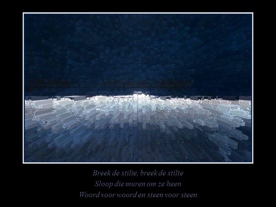 Breek de stilte, breek de stilte Sloop die muren om ze heen