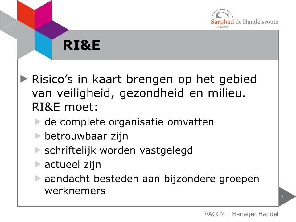 RI&E Risico's in kaart brengen op het gebied van veiligheid, gezondheid en milieu. RI&E moet: de complete organisatie omvatten.