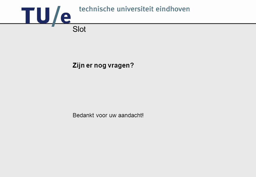 Slot Zijn er nog vragen Bedankt voor uw aandacht!
