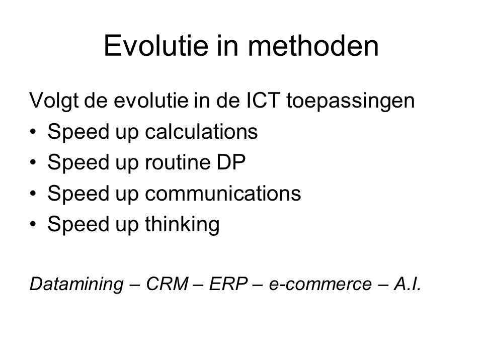 Evolutie in methoden Volgt de evolutie in de ICT toepassingen