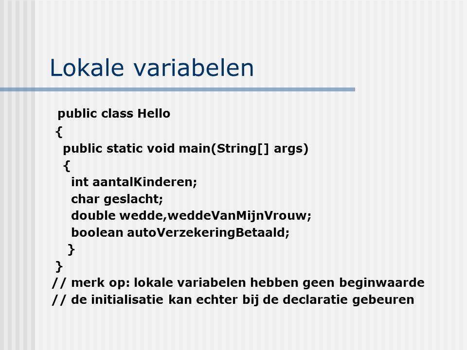 Lokale variabelen public class Hello {