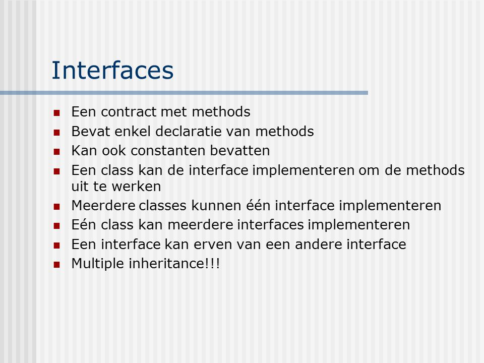 Interfaces Een contract met methods Bevat enkel declaratie van methods