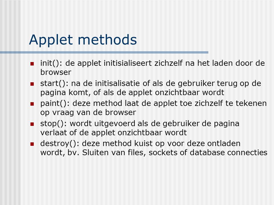 Applet methods init(): de applet initisialiseert zichzelf na het laden door de browser.