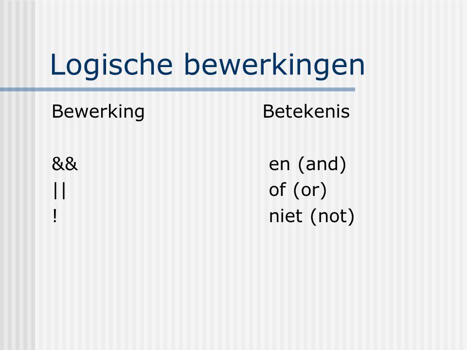 Logische bewerkingen Bewerking && || ! Betekenis en (and) of (or)