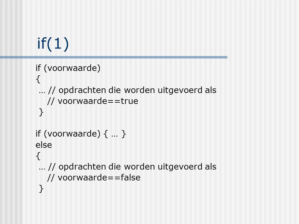 if(1) if (voorwaarde) { … // opdrachten die worden uitgevoerd als