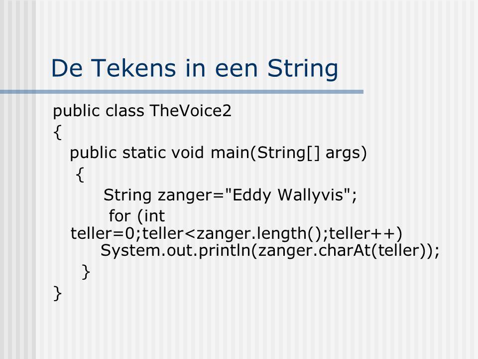 De Tekens in een String public class TheVoice2 {