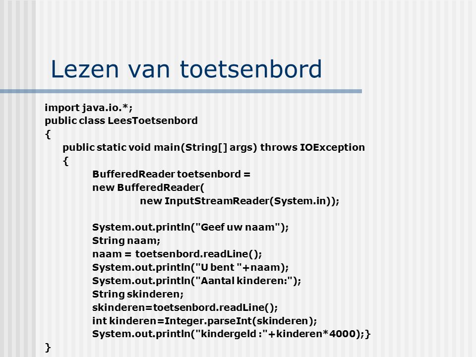 Lezen van toetsenbord import java.io.*; public class LeesToetsenbord {