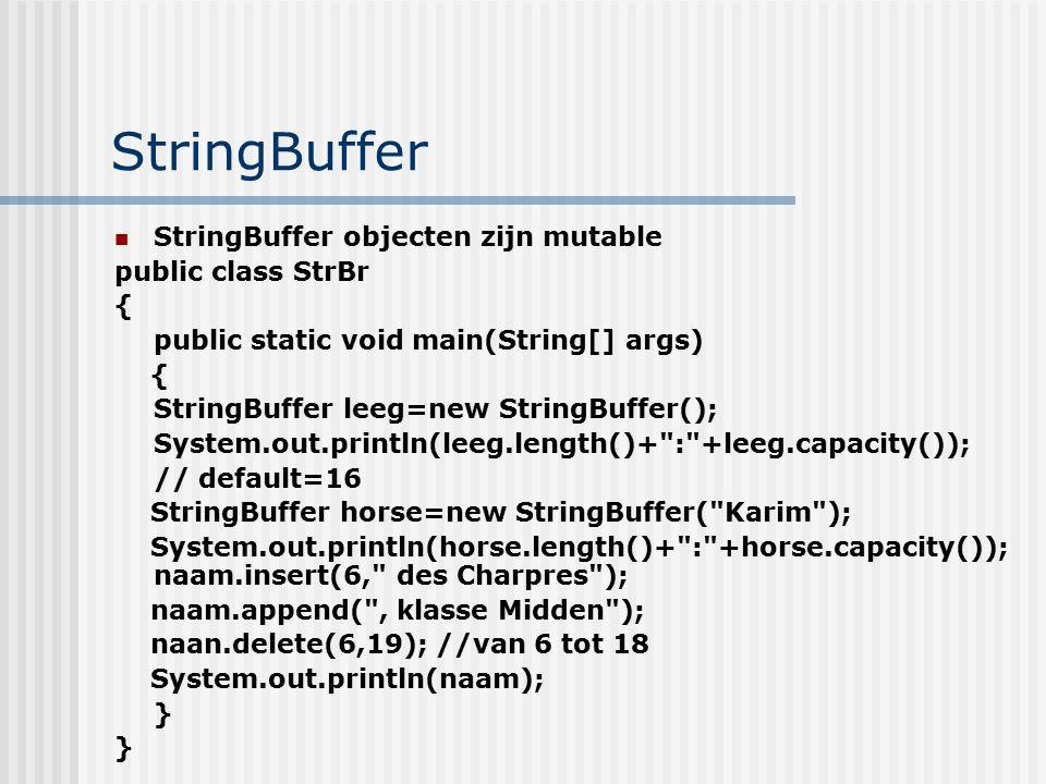 StringBuffer StringBuffer objecten zijn mutable public class StrBr {