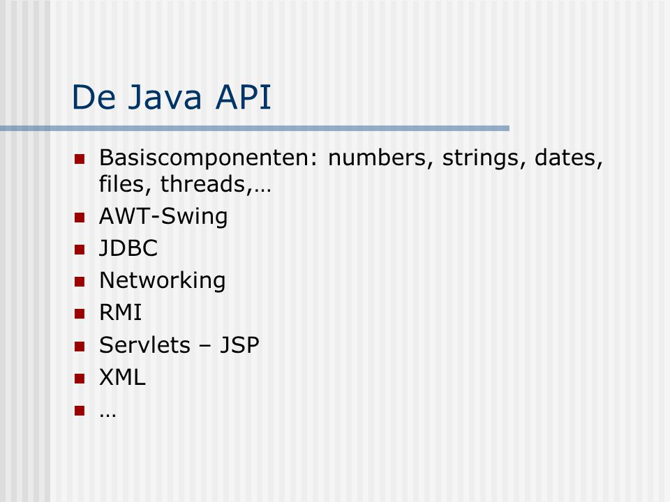 De Java API Basiscomponenten: numbers, strings, dates, files, threads,… AWT-Swing. JDBC. Networking.