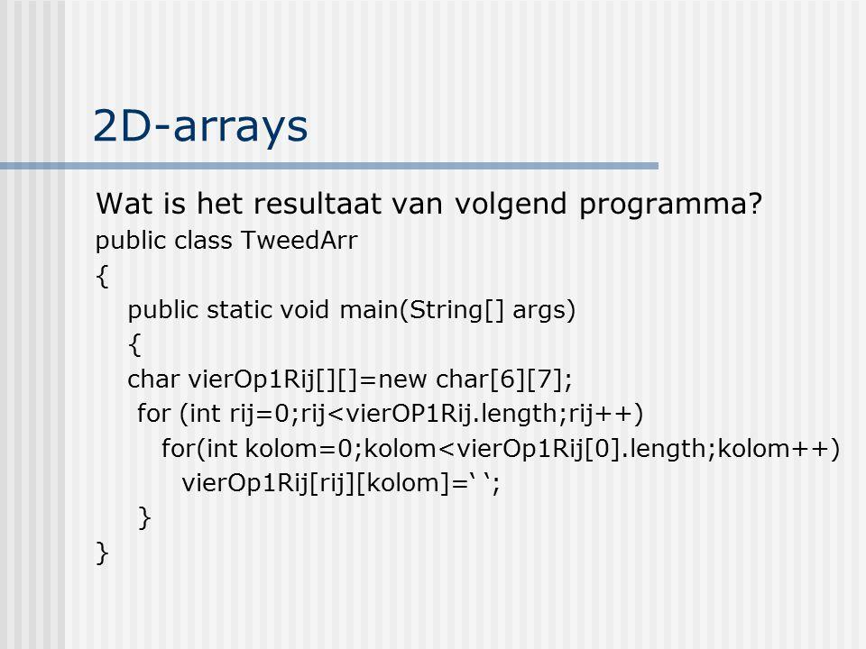 2D-arrays Wat is het resultaat van volgend programma