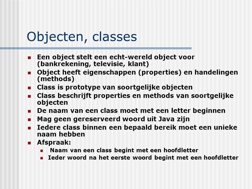 Objecten, classes Een object stelt een echt-wereld object voor (bankrekening, televisie, klant)