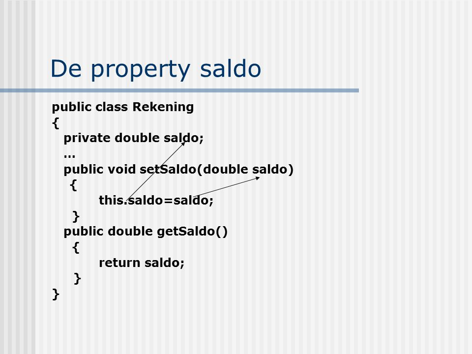 De property saldo public class Rekening { private double saldo; …