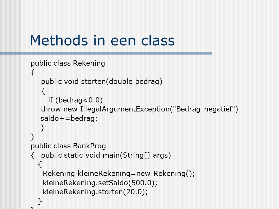Methods in een class Resultaat: Saldo=520 public class Rekening {