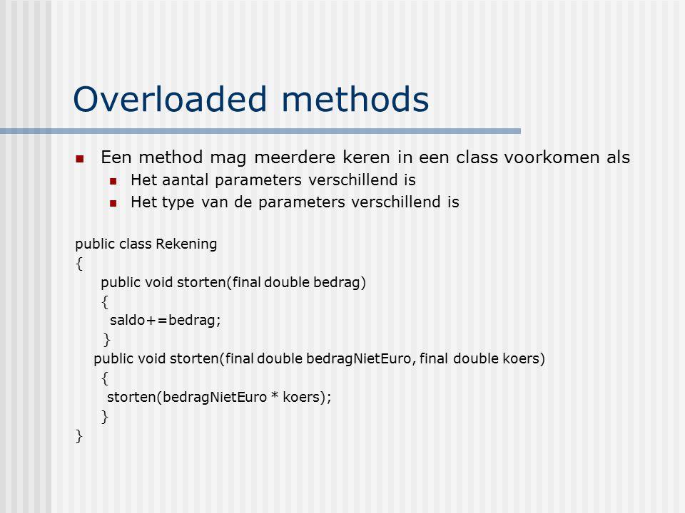 Overloaded methods Een method mag meerdere keren in een class voorkomen als. Het aantal parameters verschillend is.