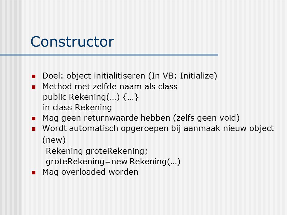 Constructor Doel: object initialitiseren (In VB: Initialize)