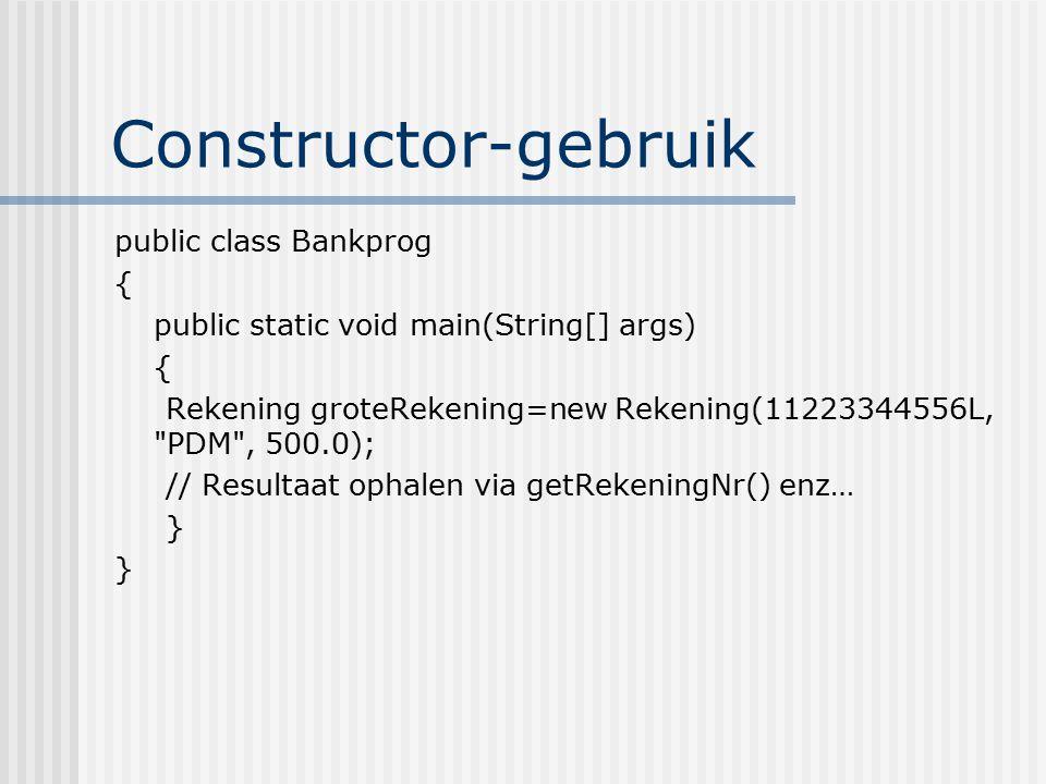 Constructor-gebruik public class Bankprog {