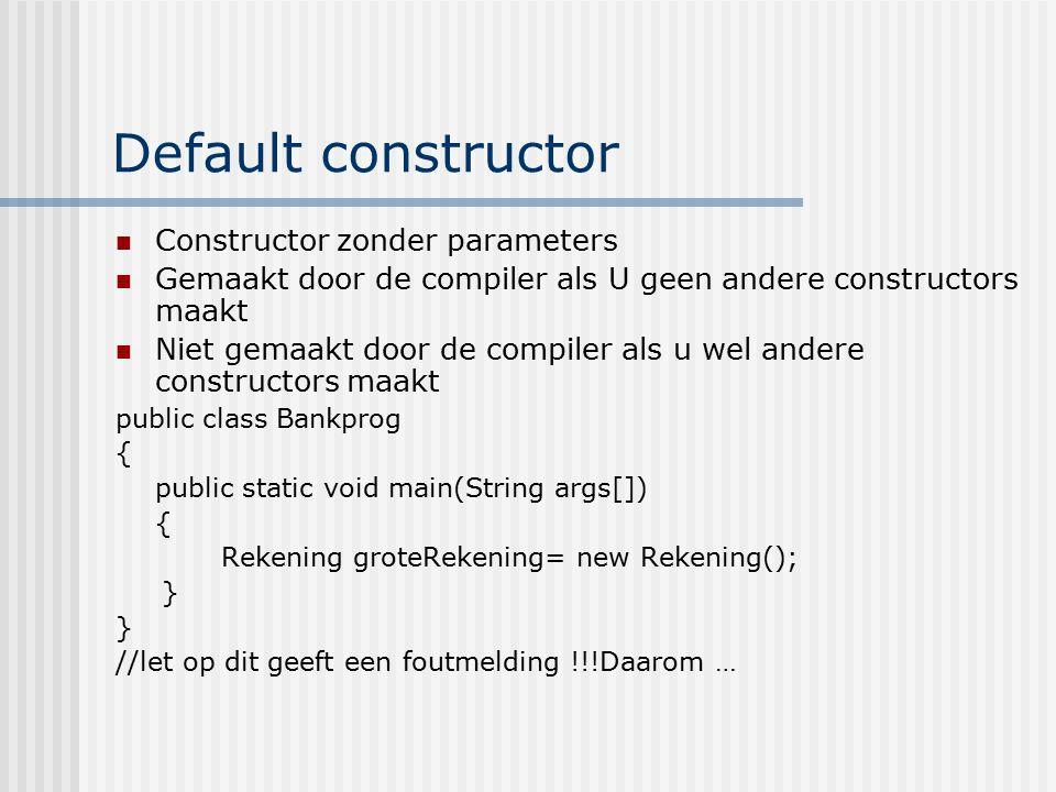 Default constructor Constructor zonder parameters