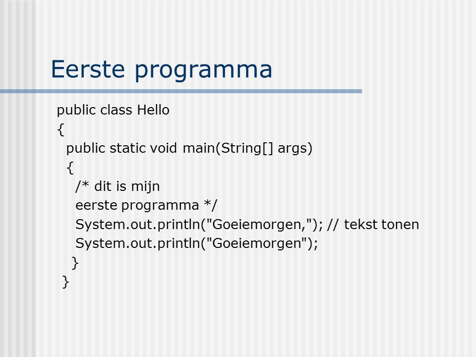 Eerste programma public class Hello {