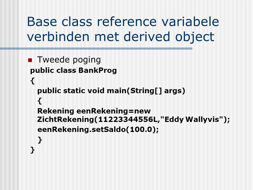 Base class reference variabele verbinden met derived object