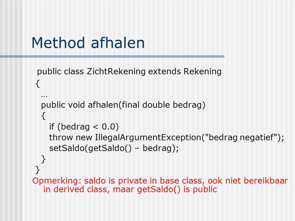 Method afhalen public class ZichtRekening extends Rekening { …