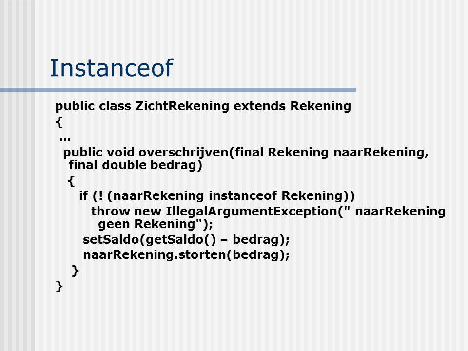 Instanceof public class ZichtRekening extends Rekening { …