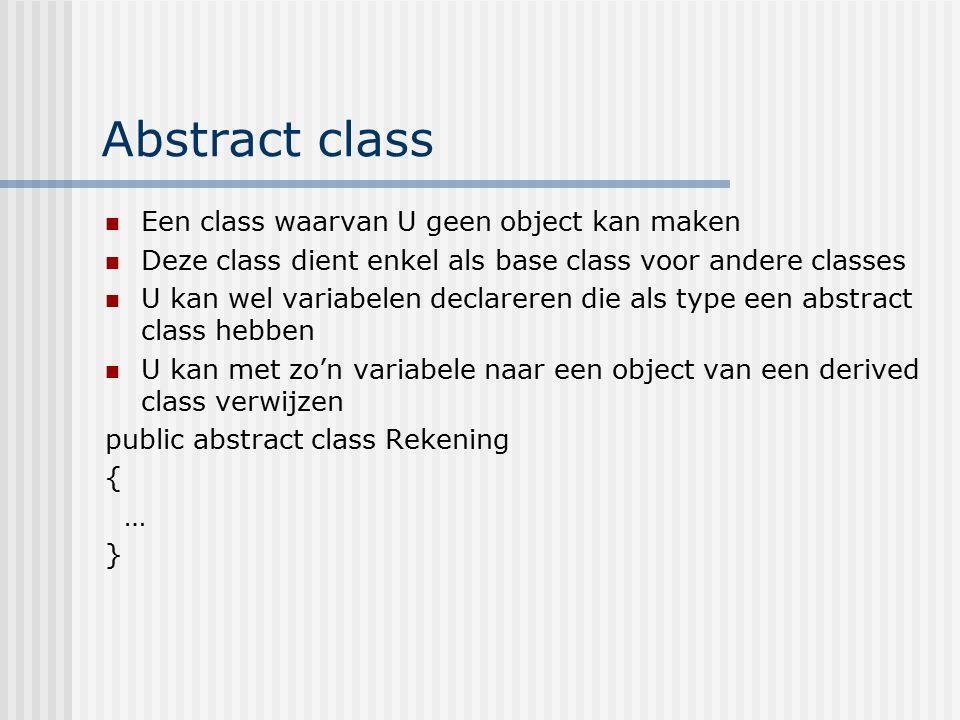 Abstract class Een class waarvan U geen object kan maken